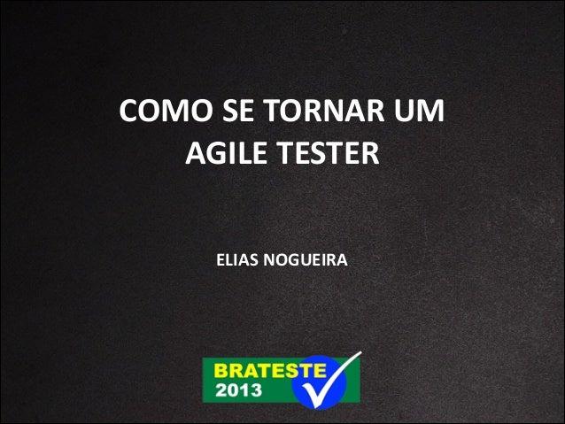 COMO  SE  TORNAR  UM AGILE  TESTER ELIAS  NOGUEIRA