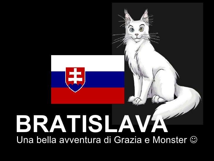 Una bella avventura di Grazia e Monster   BRATISLAVA