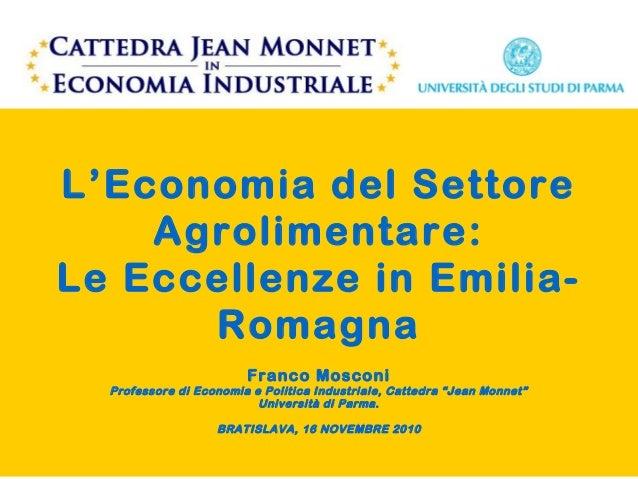 L'Economia del Settore Agrolimentare: Le Eccellenze in Emilia- Romagna Franco Mosconi Professore di Economia e Politica In...