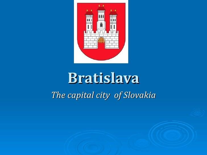 BratislavaThe capital city of Slovakia