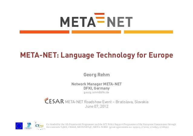 META-NET: Language Technology for Europe Georg Rehm Network Manager META-NET DFKI, Germany georg.rehm@dfki.de  CESAR META-...