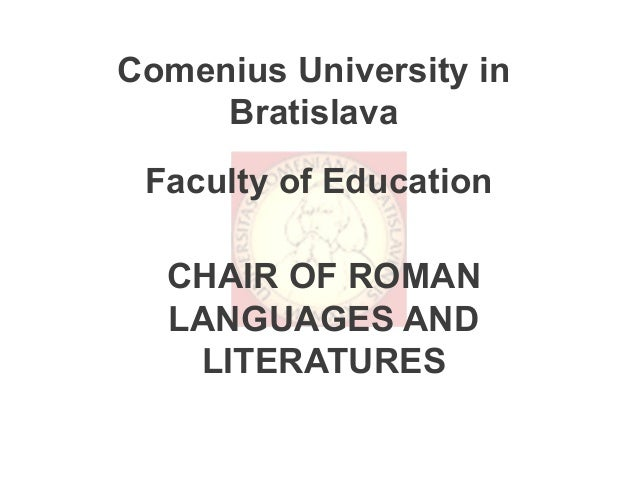 Comenius University in     Bratislava Faculty of Education  CHAIR OF ROMAN  LANGUAGES AND   LITERATURES