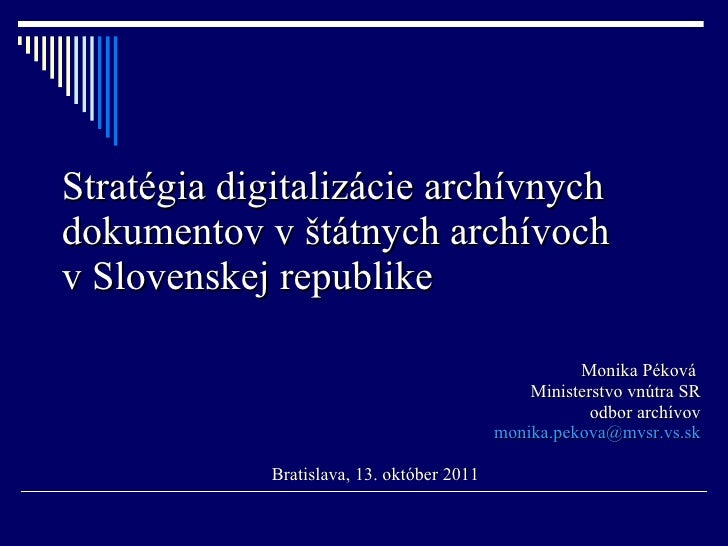 Stratégia digitalizácie archívnych dokumentov v štátnych archívoch  v Slovenskej republike Monika Péková  Ministerstvo vnú...
