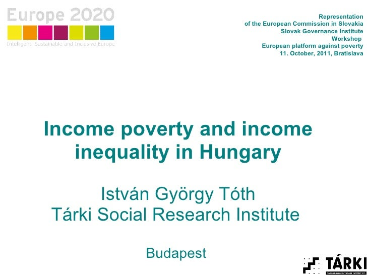 Income poverty and income inequality in Hungary István György Tóth Tárki Social Research Institute  Budapest  Representati...