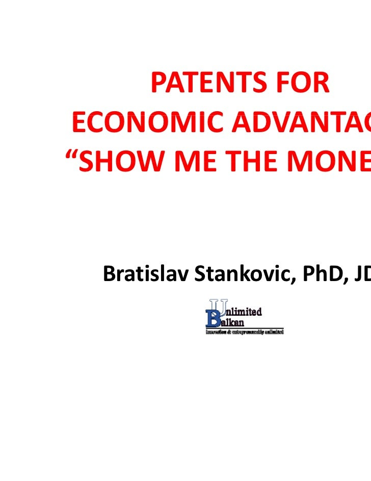 "PATENTS FOR ECONOMIC ADVANTAGE: ECONOMIC ADVANTAGE""SHOW ME THE MONEY!"" SHOW ME THE MONEY!  Bratislav Stankovic, PhD, JD"