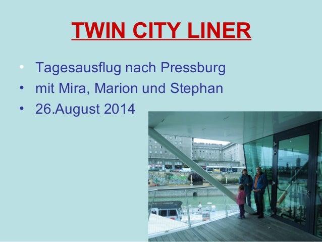 TWIN CITY LINER  • Tagesausflug nach Pressburg  • mit Mira, Marion und Stephan  • 26.August 2014