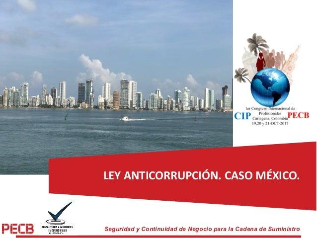 Seguridad y Continuidad de Negocio para la Cadena de Suministro LEYANTICORRUPCIÓN.CASOMÉXICO.
