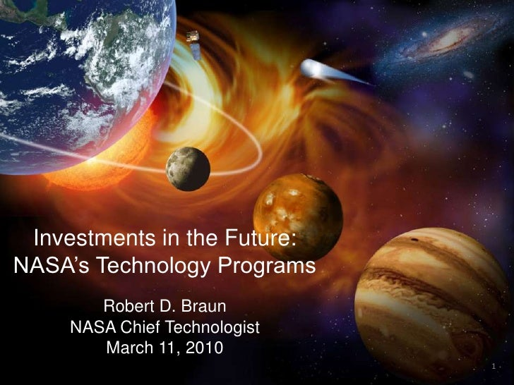 Investments in the Future: <br />NASA's Technology Programs<br />Robert D. Braun<br />NASA Chief Technologist<br />March 1...
