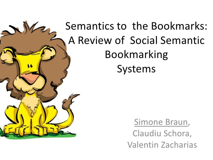 Semantics to the Bookmarks:  A Review of Social Semantic         Bookmarking           Systems                 Simone Brau...