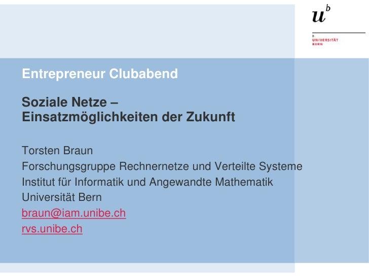 Entrepreneur ClubabendSoziale Netze –Einsatzmöglichkeiten der ZukunftTorsten BraunForschungsgruppe Rechnernetze und Vertei...
