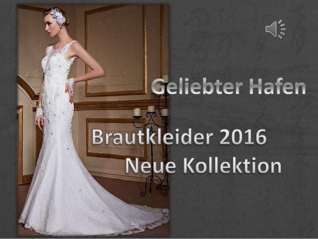Brautkleider 2016 geliebter hafen