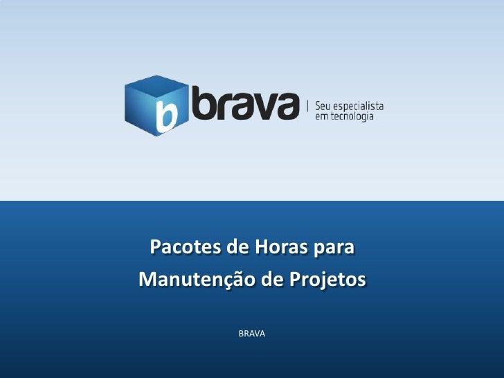 Pacotes de Horas paraManutenção de Projetos         BRAVA