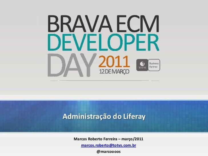Administração do Liferay                         Marcos Roberto Ferreira – março/2011                            marcos.ro...