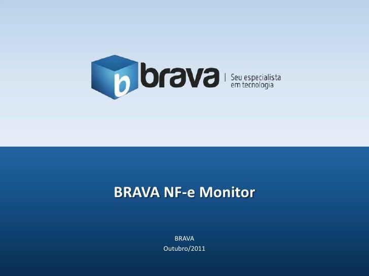 BRAVA<br />Outubro/2011<br />BRAVA NF-e Monitor<br />