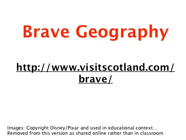 Brave Geography   http://www.visitscotland.com/             brave/Images: Copyright Disney/Pixar and used in educational c...