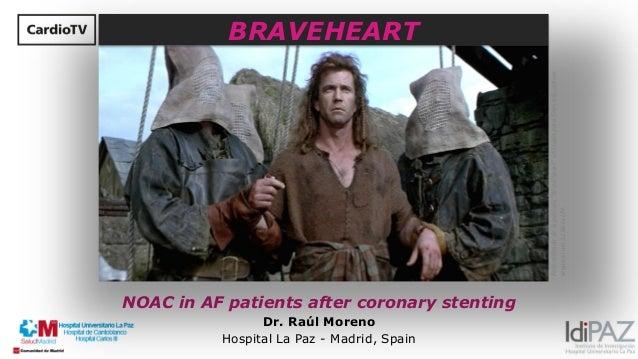NOAC in AF patients after coronary stenting Dr. Raúl Moreno Hospital La Paz - Madrid, Spain BRAVEHEART Fotoretiradadelapel...