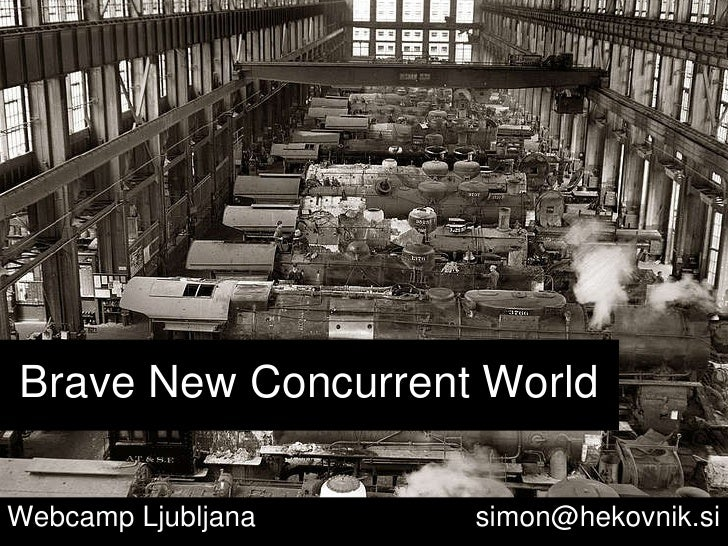 Brave New Concurrent World Webcamp Ljubljana    [email_address]