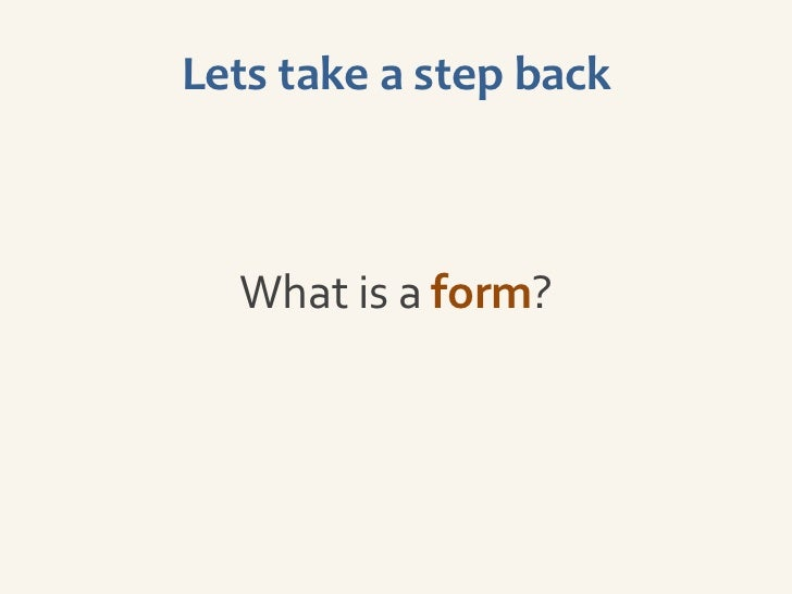 Lets take a step back  What is a form?