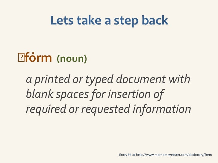 Lets take a step backˈ rm (noun)fȯ a printed or typed document with blank spaces for insertion of required or requested i...