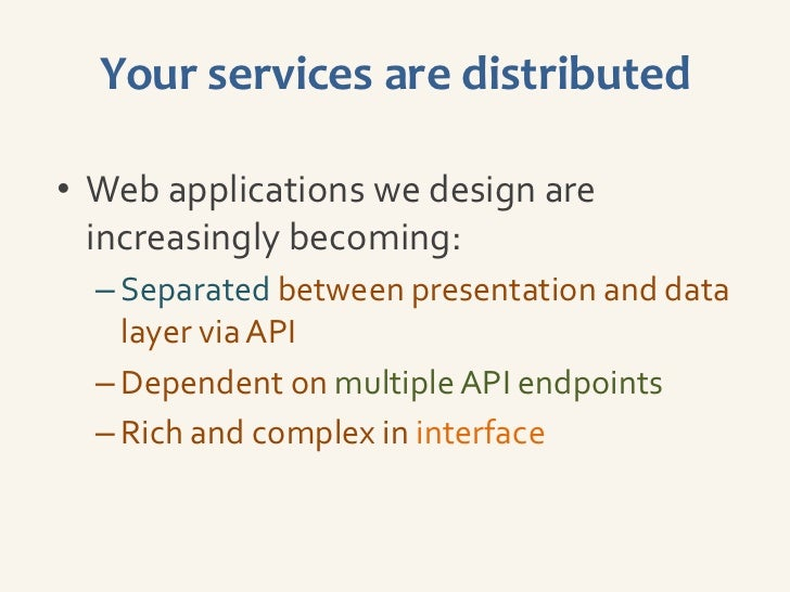 Your services are distributed• Web applications we design are  increasingly becoming:  – Separated between presentation an...