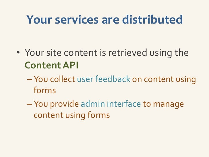 Your services are distributed• Your site content is retrieved using the  Content API  – You collect user feedback on conte...
