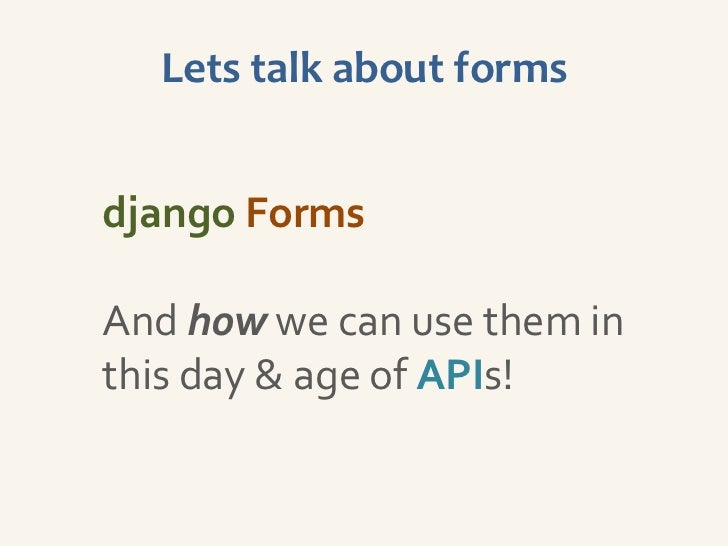 Lets talk about formsdjango FormsAnd how we can use them inthis day & age of APIs!