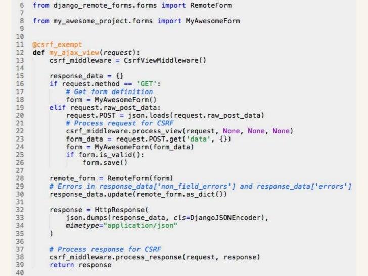 Points to Ponder• Handle CSRF yourself of using X-  CSRFToken  – django CSRF middleware is not JSON    friendly• Encapsula...