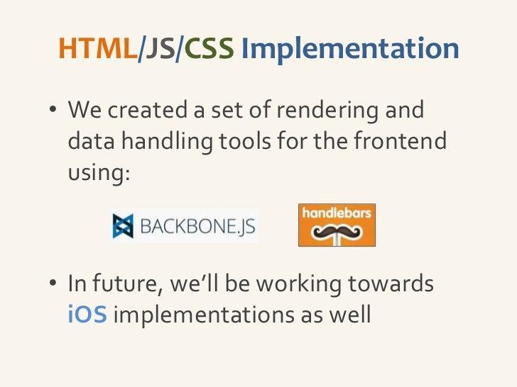 Backbone Form Handler• Renders forms based on definition  received over API• Uses Handlebars template for  rendering:  – C...