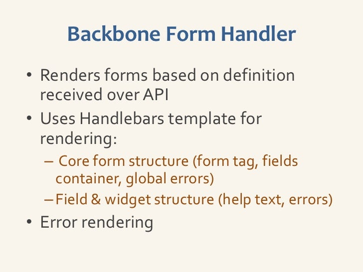 Backbone Form Handler• Allows instant validation  – Similar to autocomplete  – Field can be validated as soon as you    mo...