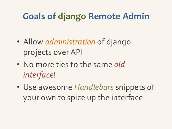 Further Work• django Remote Forms  – Implement file/ image uploading over    API• django Remote Admin  – Load form/widget ...