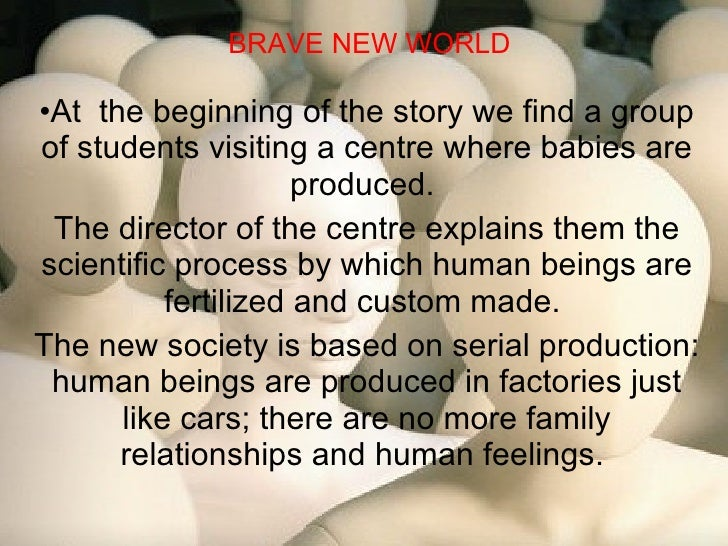 BRAVE NEW WORLD <ul><li>At  the beginning of the story we find a group of students visiting a centre where babies are prod...