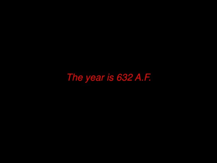 The year is 632 A.F.<br />