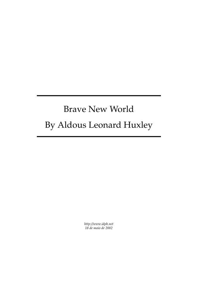 Brave New WorldBy Aldous Leonard Huxley        http://www.idph.net        18 de maio de 2002