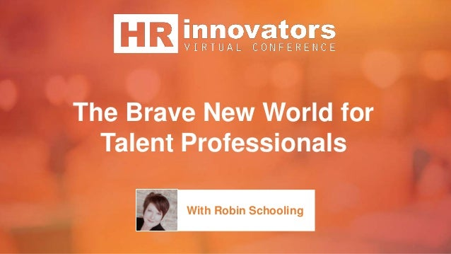 The Brave New World for Talent Professionals With Robin Schooling