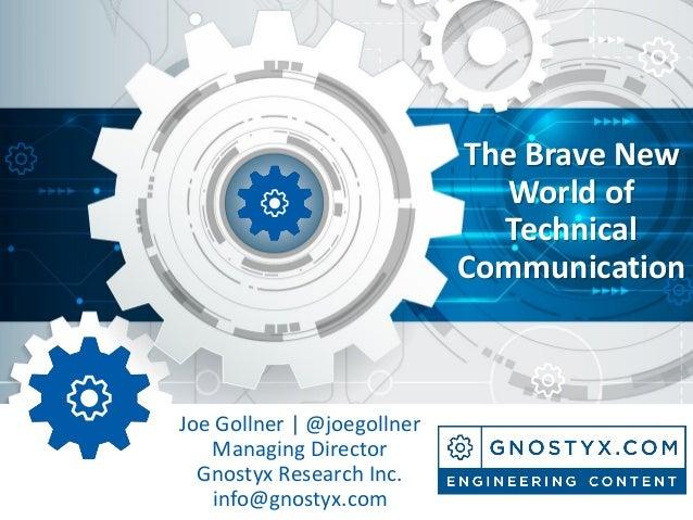 The Brave New World of Technical Communication Joe Gollner | @joegollner Managing Director Gnostyx Research Inc. info@gnos...