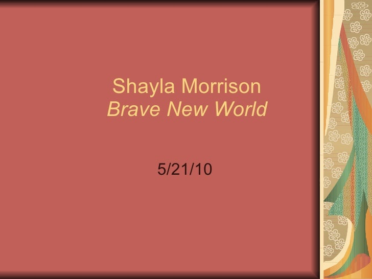 Shayla Morrison   Brave New World 5/21/10