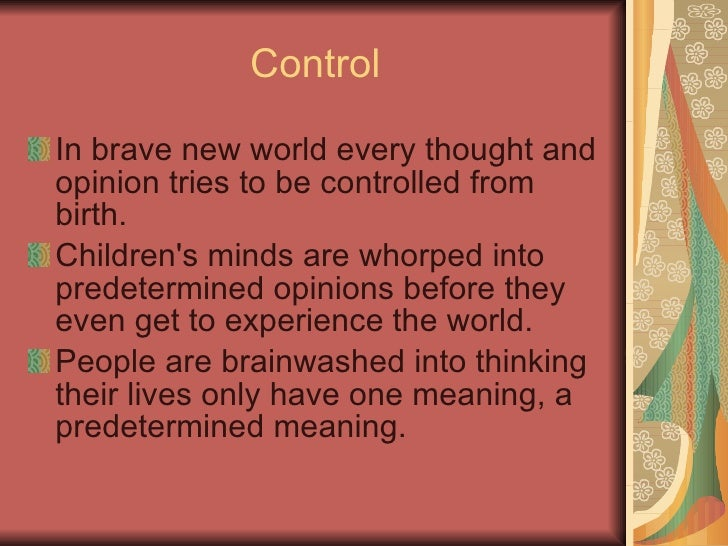 the control and manipulation of the masses in brave new world Welcome to huxley's brave new world, a dystopian novel in which  and  introduced readers to a new nightmarish world controlled by cold,  you could  say all inhabitants of this world have been manipulated from  in the book  people take a gramme or two of the drug soma if they happen to feel unhappy.