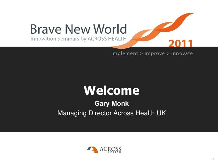 Welcome<br />Gary Monk<br />Managing Director Across Health UK <br />1<br />