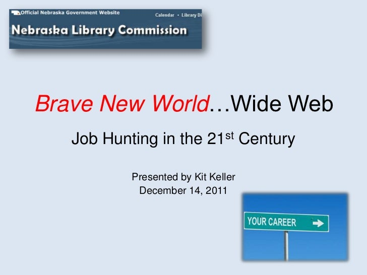 Brave New World…Wide Web   Job Hunting in the 21st Century           Presented by Kit Keller            December 14, 2011