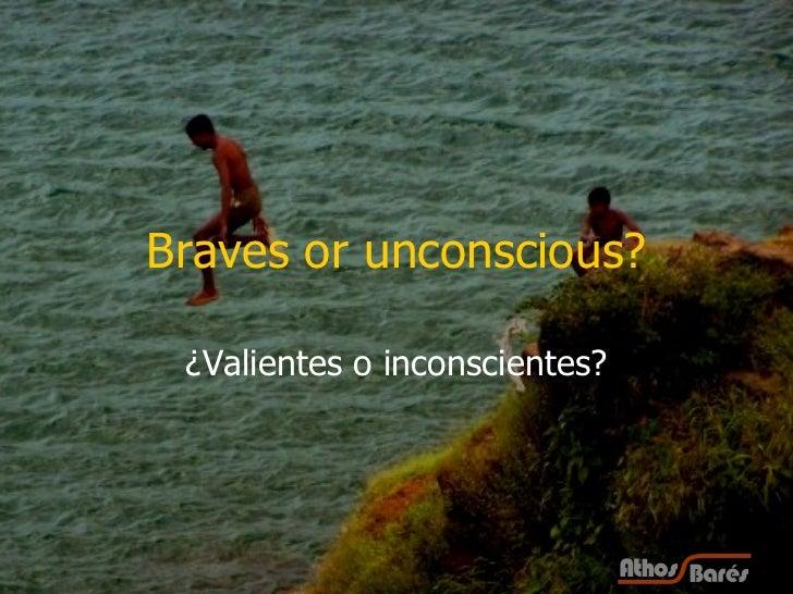 Braves or unconscious? ¿Valientes o inconscientes?