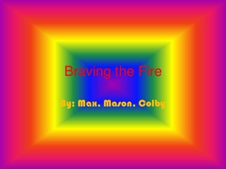 Braving the FireBy: Max, Mason, Colby