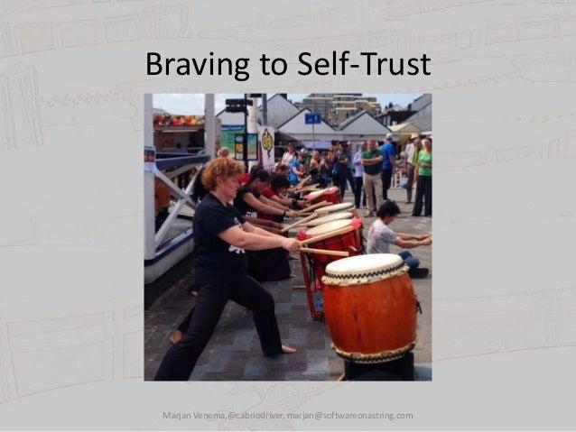 Braving to Self-Trust Marjan Venema,@cabriodriver, marjan@softwareonastring.com