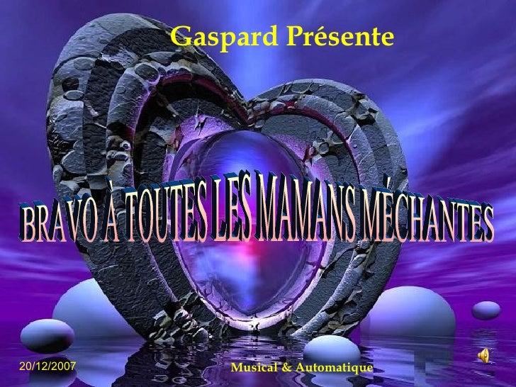 Gaspard Présente 20/12/2007 BRAVO À TOUTES LES MAMANS MÉCHANTES  Musical & Automatique