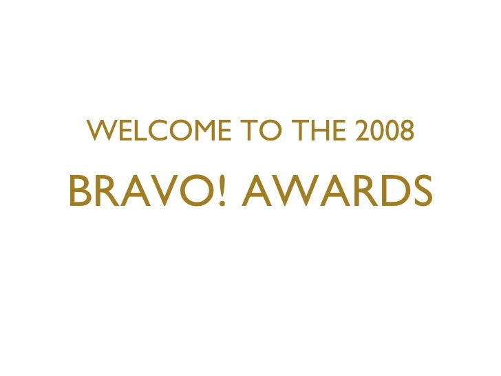 WELCOME TO THE 2008 BRAVO! AWARDS