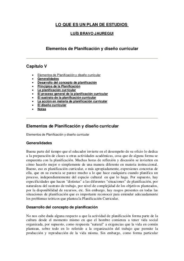 LO QUE ES UN PLAN DE ESTUDIOS LUÍS BRAVO JAUREGUI Elementos de Planificación y diseño curricular Capítulo V • Elementos de...