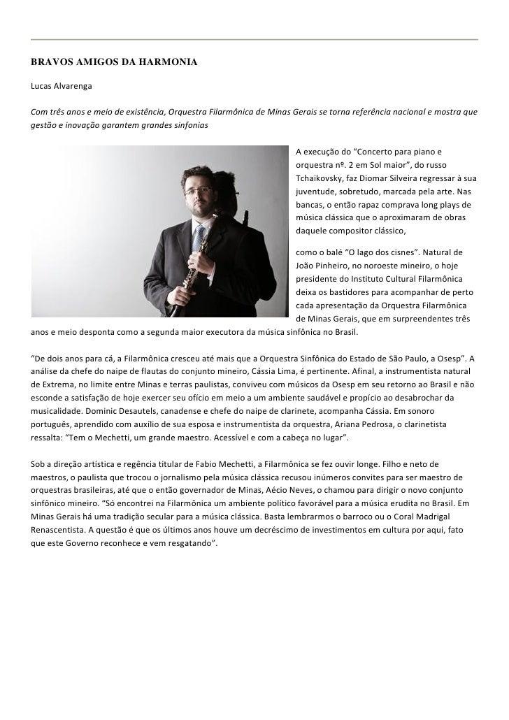 BRAVOS AMIGOS DA HARMONIALucas AlvarengaCom três anos e meio de existência, Orquestra Filarmônica de Minas Gerais se torna...
