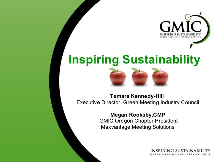 Tamara Kennedy-Hill  Executive Director, Green Meeting Industry Council Megan Rooksby,CMP GMIC Oregon Chapter President Ma...