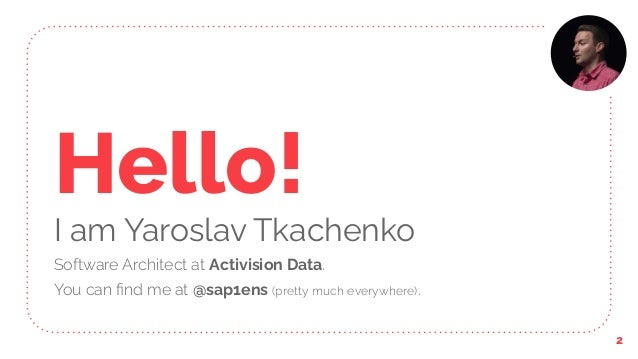 Hello! I am Yaroslav Tkachenko Software Architect at Activision Data. You can find me at @sap1ens (pretty much everywhere)....