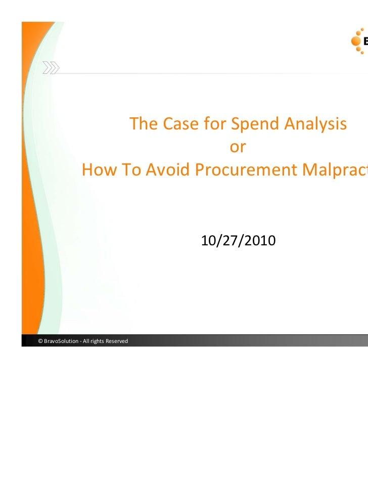 TheCaseforSpendAnalysis                                   or                 HowToAvoidProcurementMalpractice     ...
