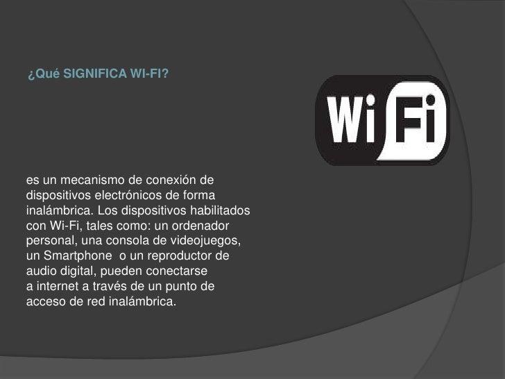 ¿Qué SIGNIFICA WI-FI?es un mecanismo de conexión dedispositivos electrónicos de formainalámbrica. Los dispositivos habilit...